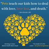 Pets teach our kids how to deal with love, love lost, and death