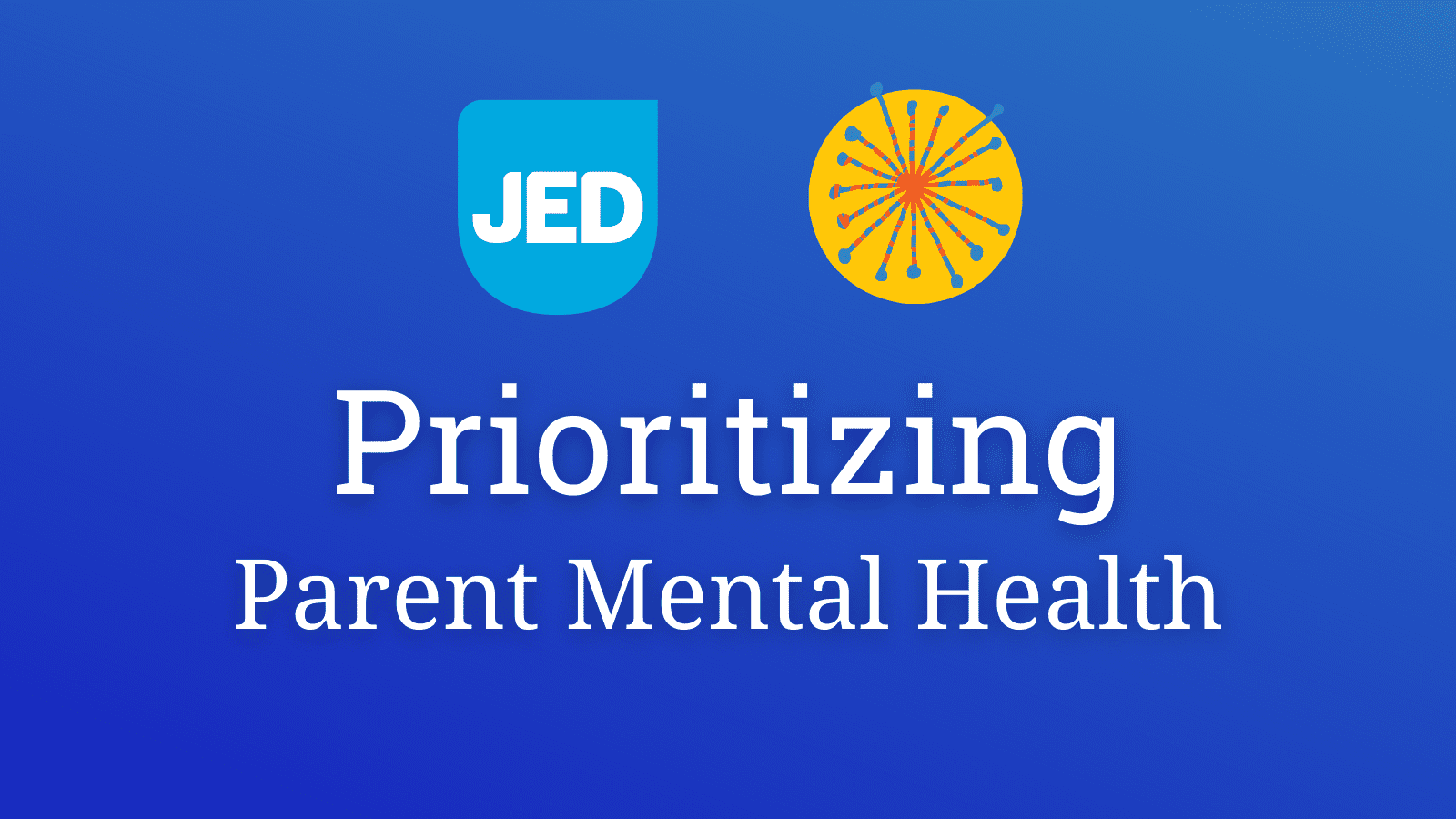 Prioritizing Parent Mental Health - JED Clay Center